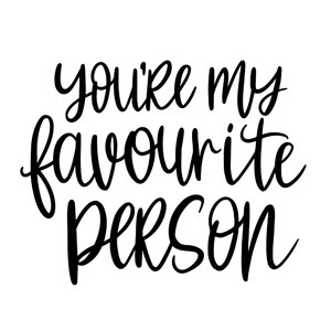 you're my favourite person handlettered