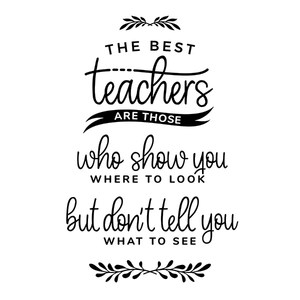 the best teachers are those who show you where to look but don't tell
