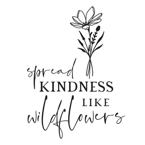 spread kindness like wildflowers