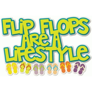 flip flops are a lifestyle