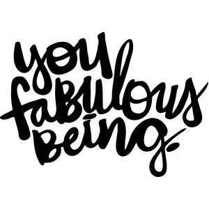 you fabulous being