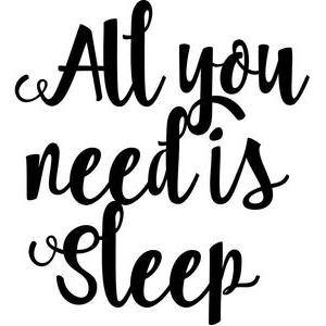 all you need is sleep