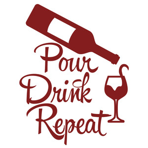 pour drink repeat - wine