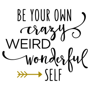 be your own crazy self phrase