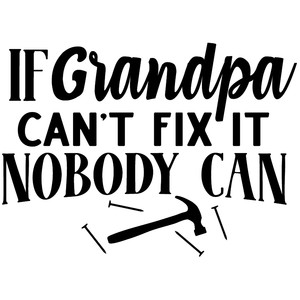 grandpa can't fix it no one can