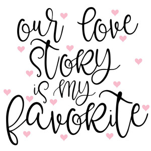our love story is my favorite quote