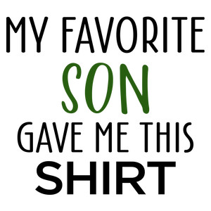 my favorite son gave me this shirt - male