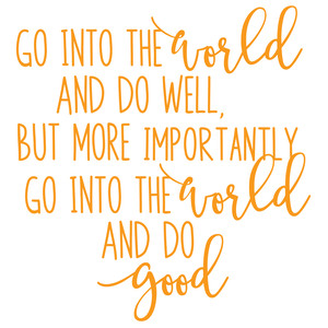go into the world and do well