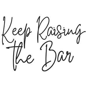 keep raising the bar quote