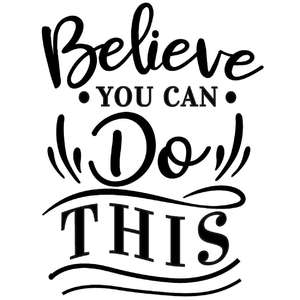 believe you can do this