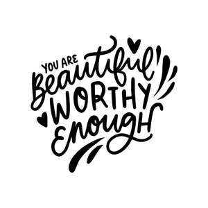 you are beautiful, worthy, enough