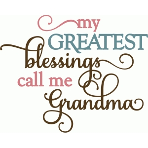 my greatest blessings call me grandma phrase