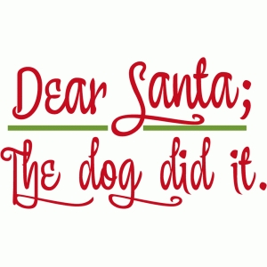 dear santa - the dog did it