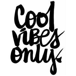 cool vibes only