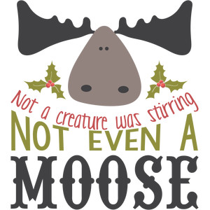not a creature was stirring moose