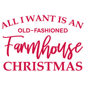 all i want is an old-fashioned farmhouse christmas