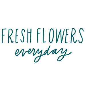 fresh flowers everyday