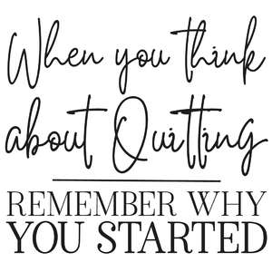 when you think about quitting remember why you started