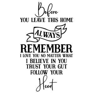 before you leave this home always remember