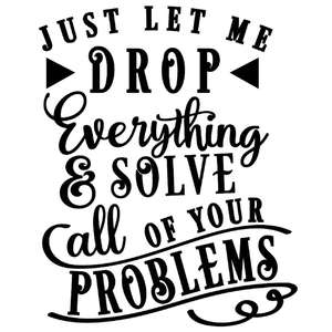 drop everything solve all your problems