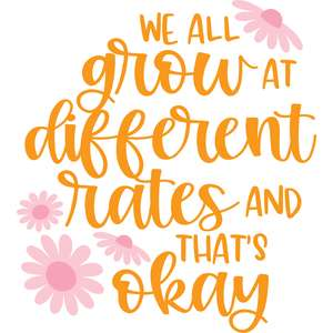 we all grow at different rates