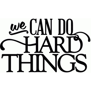 we can do hard things - vinyl phrase
