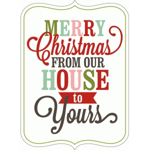 merry christmas from our house to yours print & cut