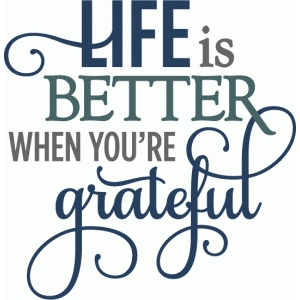 life is better when grateful - layered phrase