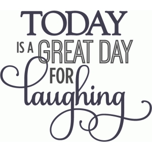 today is a great day for laughing - layered phrase