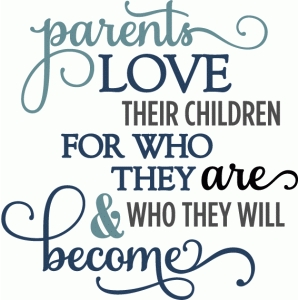 parents love who children become phrase