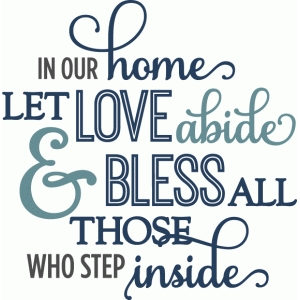 in our home let love abide - phrase