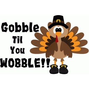 gobble til you wobble turkey