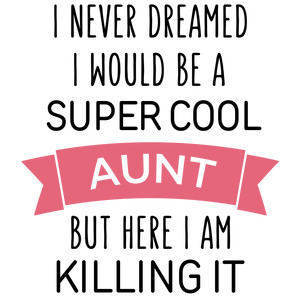 i never dreamed super cool - aunt