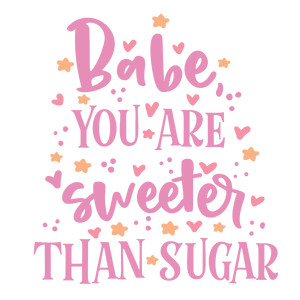 babe you are sweeter than sugar