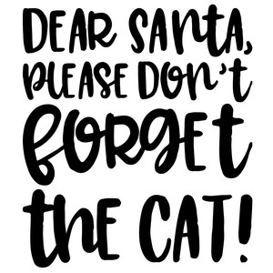 dear santa please don't forget the cat