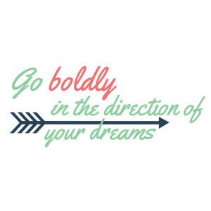 go boldy in the direction of your dreams