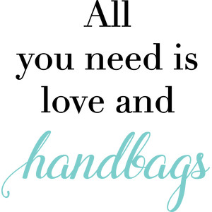 all you need is love and handbags