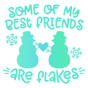 some of my best friends are flakes