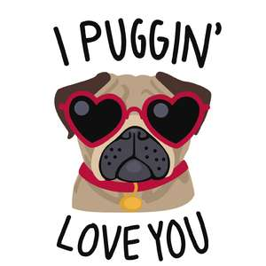 i puggin love you valentine