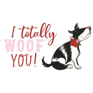i totally woof you