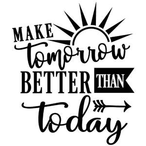 make tomorrow better than today