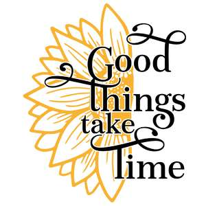 good things take time sunflower quote