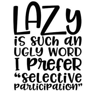 lazy is such an ugly word funny quote