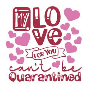 my love for you can't be quarantined