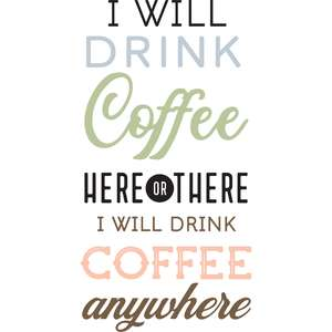 i will drink coffee here or there