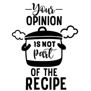 your opinion is not part of the recipe