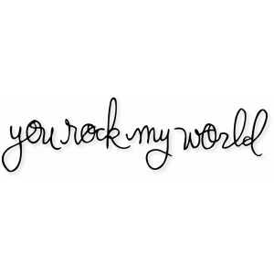 'you rock my world'