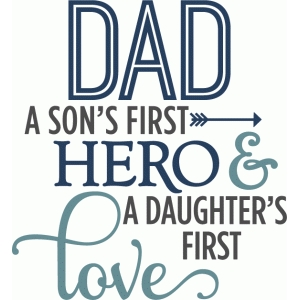 dad - son's hero, daughter's love - phrase