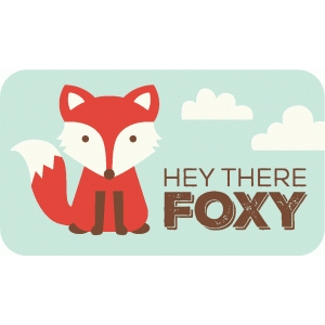hey there foxy