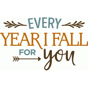 every year i fall for you phrase